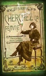 Cherchez la femme - Eine kriminelle Absinth-Geschichte