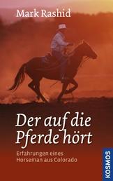 Der auf die Pferde hört - Erfahrungen eines Horseman aus Colorado