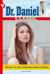 Dr. Daniel Classic 75 – Arztroman - Maria vor den Scherben ihres Glücks