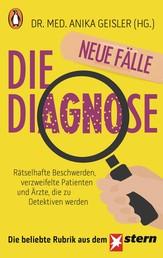 Die Diagnose – neue Fälle - Rätselhafte Beschwerden, verzweifelte Patienten und Ärzte, die zu Detektiven werden