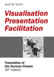 Visualisation – Presentation – Facilitation - Translation of the 30th German edition