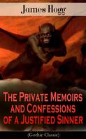 James Hogg: The Private Memoirs and Confessions of a Justified Sinner (Gothic Classic)