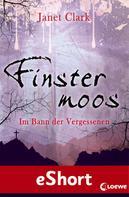 Janet Clark: Finstermoos - Im Bann der Vergessenen ★★★★