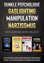 Dunkle Psychologie | Gaslighting | Manipulation | Narzissmus: Das große 4 in 1 Buch! Wie Sie emotionale Beeinflussung und Manipulationstechniken in Beruf, Alltag und Beziehung leicht erkennen und abwehren