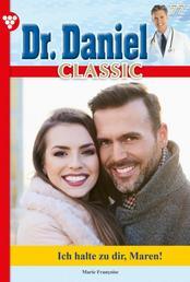 Dr. Daniel Classic 77 – Arztroman - Ich halte zu dir, Maren!