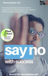 Say No with Success - Overcome guilt sabotage doubts & fears, learn time management, train emotional intelligence self-confidence & resilience, increase productivity, achieve goals