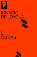 Ignacio De Loyola: 2 Obras de Ignacio de Loyola