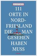 Jochen Reiss: 111 Orte in Nordfriesland, die man gesehen haben muss ★★★