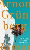 Arnon Grünberg: Der Mann, der nie krank war ★★★★