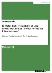 """Die Vater-Tochter-Beziehung in Lenz' Drama """"Der Hofmeister oder Vorteile der Privaterziehung"""" - Ehe und Familie in Dramen des 18. Jahrhunderts"""