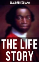 The Life Story of Olaudah Equiano - Gustavus Vassa the African