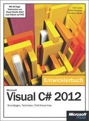 Microsoft Visual C# 2012 - Das Entwicklerbuch. - Grundlagen, Techniken, Profi-Know-how
