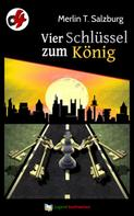 Merlin T. Salzburg: Vier Schlüssel zum König