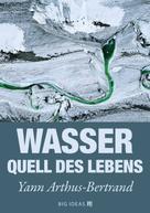 Yann Arthus-Bertrand: Wasser - Quell des Lebens