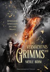 Das Vermächtnis der Grimms - Spieglein, Spieglein an der Wand (Band 2)