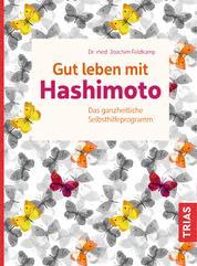 Gut leben mit Hashimoto - Das ganzheitliche Selbsthilfeprogramm