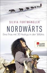 Nordwärts - Eine Frau mit 30 Huskys in der Wildnis