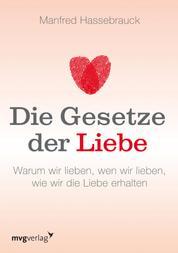 Die Gesetze der Liebe - Warum wir lieben, wen wir lieben, wie wir die Liebe erhalten