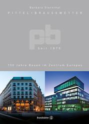 Pittel + Brausewetter seit 1870 - 150 Jahre Bauen im Zentrum Europas