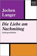 Jochen Langer: Die Liebe am Nachmittag ★★★