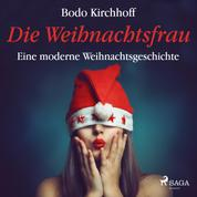 Die Weihnachtsfrau - Eine moderne Weihnachtsgeschichte (Ungekürzt)