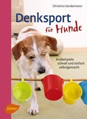 Denksport für Hunde - Knobelspiele schnell und einfach selbstgemacht