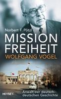 Norbert F. Pötzl: Mission Freiheit – Wolfgang Vogel ★★★★