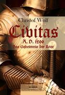 Christof Wolf: Civitas A.D. 1200. Das Geheimnis der Rose