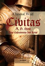 Civitas A.D. 1200. Das Geheimnis der Rose - Ein mystischer Mittelalter-Roman