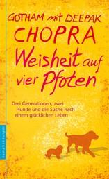 Weisheit auf vier Pfoten - Drei Generationen, zwei Hunde und die Suche nach einem glücklichen Leben