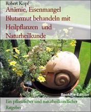 Anämie, Eisenmangel Blutarmut behandeln mit Heilpflanzen und Naturheilkunde - Ein pflanzlicher und naturheilkundlicher Ratgeber