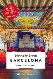 Bruckmann: 500 Hidden Secrets Barcelona - Ein Reiseführer mit garantiert den besten Geheimtipps und Adressen