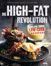 Die High-Fat-Revolution - Schlank durch Low-Carb-Ernährung
