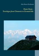 Aku-Petteri Korhonen: Haute Route - Travelogue from Chamonix to Zermatt hike
