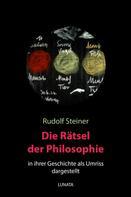 Rudolf Steiner: Die Rätsel der Philosophie in ihrer Geschichte als Umriss dargestellt