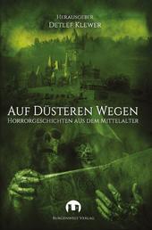 Auf düsteren Wegen - Horrorgeschichten aus dem Mittelalter