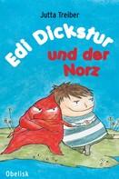 Jutta Treiber: Edi Dickstur und der Norz