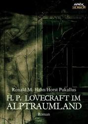 H. P. LOVECRAFT IM ALPTRAUMLAND - Ein Horror-Roman