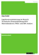 Anja Seidel: Lagerkostenoptimierung im Bereich Technische Ersatzteilehaltung BTO. Materialanalysen, FMEA- und ABC-Analyse