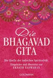 Die Bhagavad Gita - Die Quelle der indischen Spiritualität. Eingeleitet und übersetzt von Eknath Easwaran