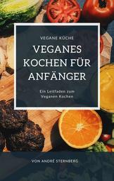 Veganes Kochen für Anfänger - Der Leitfaden zum Veganen Kochen