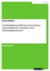 Nachhaltigkeitspolitik im Unternehmen. Umweltethischer Grundsatz oder Marketinginstrument?