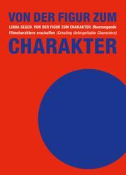 Von der Figur zum Charakter - Überzeugende Filmcharaktere erschaffen (Creating Unforgettable Characters)