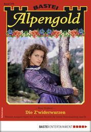 Alpengold 274 - Heimatroman - Die Z'widerwurzen