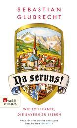 Na servus! - Wie ich lernte, die Bayern zu lieben