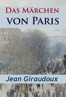 Jean Giraudoux: Das Märchen von Paris - historischer Roman