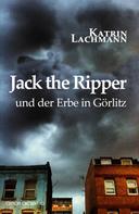 Katrin Lachmann: Jack the Ripper und der Erbe in Görlitz ★★★★