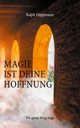 Magie ist deine Hoffnung - Die graue Ring-saga