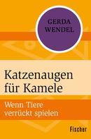 Gerda Wendel: Katzenaugen für Kamele
