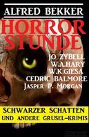 Alfred Bekker: Horror Stunde: Schwarzer Schatten und andere Grusel-Krimis